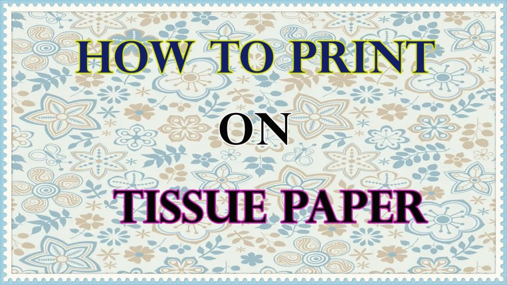 How to Print Tissue Paper with Your Inkjet Printer